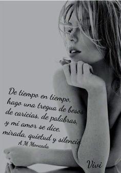 De tiempo en tiempo, hago una tregua de besos, de caricias, de palabras y mi amor se dice mirada, quietud y silencio-A M Moncada-89