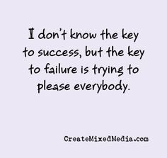 """true that - createmixedmedia   paraphrased from herbert bayard swope sr. who said: """"I can't give you a sure-fire formula for success, but I can give you a formula for failure: try to please everybody all the time."""""""