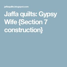 Jaffa quilts: Gypsy Wife {Section 7 construction}