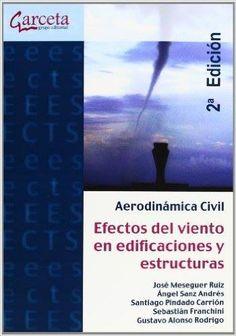 """""""Aerodinámica civil, efectos del viento en edificaciones y estructuras""""/ Meseguer Ruiz, José [et. al...]"""