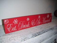 "Christmas Wedding Decorations, Winter Wedding, ""EAT, DRINK and Be MARRIED""  Red w snowflakes and glimmery finish 4x18. $24.00, via Etsy."