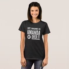 My name is Amanda get over it T-Shirt - birthday gifts party celebration custom gift ideas diy