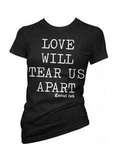 Women's Love Will Tear Us Apart Tee by Cartel Ink    (Inkedshop.com)