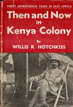 Then and Now in Kenya Colony 1937 Vintage Books, Vintage Posters, Vintage Safari, British Colonial Style, Armies, Inspirational Books, East Africa, African American History, Southeast Asia