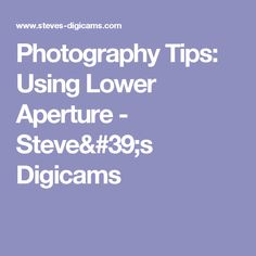 Photography Tips: Using Lower Aperture - Steve's Digicams