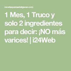 1 Mes, 1 Truco y solo 2 ingredientes para decir: ¡NO más varices! | i24Web