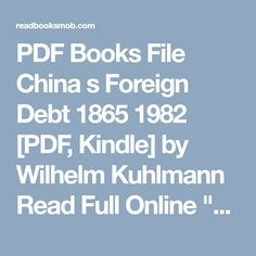 """PDF Books File China s Foreign Debt 1865 1982 [PDF, Kindle] by Wilhelm Kuhlmann Read Full Online """"Click Visit button"""" to access full FREE ebook Free Ebooks, Debt, Kindle, My Books, Pdf, China, Button, Reading, Shopping"""