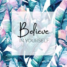 Believe in yourself! Spread a little motivation with the world this Monday! #MondayMotivation #MotivationMonday #MotivationQuotes #Quotes #HappyQuotes #PositiveQuotes #InspirationalQuotes #HealthMotivation #FitnessMotivation #USANA #Believe #MotivateYourself #MondayMotivationQuote #PalmLeaf #CuteQuotes
