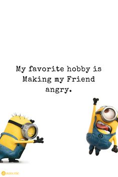 My favorite hobby is Making my Friend angry. Funny Quotes, Funny Memes, Hilarious, Friend Pictures, Funny Pictures, Despicable Me, Friendship Quotes, Minions, Best Friends