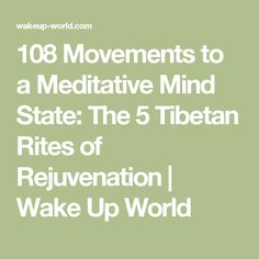 108 Movements to a Meditative Mind State: The 5 Tibetan Rites of Rejuvenation | Wake Up World
