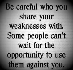 Quotes on Success and Motivation.: Be careful with who you share your weaknesses with.