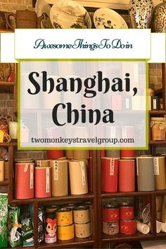 Awesome Things To Do in Shanghai, China @VisitChinaNow | Two Monkeys Travel Group