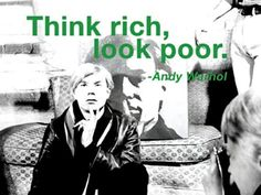 Think Rich Look Poor - By Andy Warhol