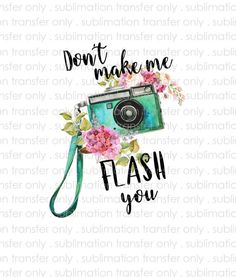 Sublimation transfer -Don't make me Flash you Camera Photog Theme -I send to you-you press at home on your shirt Iron On Heat Press Required by MyVinylCut on Etsy Mug Press, Paper Press, Be Light, Sublime Shirt, Scrap Material, Sublimation Paper, Vintage Fall, Vinyl Designs, White Ink