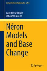 Neron models and base change / Lars Halvard Halle, Johannes Nicaise. 2016. Máis información: http://www.springer.com/us/book/9783319266374
