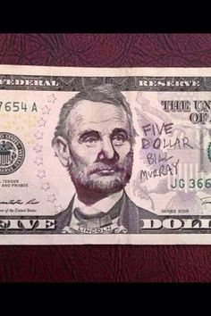 Five Dollar Bill Murray ~♛