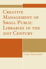 Creative Management of Small Public Libraries in the 21st Century, Edited by Carol Smallwood, 9781442243569 | Rowman & Littlefield