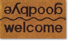 "Welcome & Goodbye Coir Rug Doormat - 30 x 18 Door Mat by Imports. $37.99. Our vinyl backed coir mats will greet your guest in style while helping to keep dirt and debris outdoors. Features: Vinyl backed Coir Doormats are printed with water based colors, which provide color fastness and brightness. Vinyl backing makes them Skid-Free and durable.  Available in 18x30""."