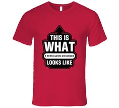 This Is What A Petroleum Engineer Looks like Fun T Shirt