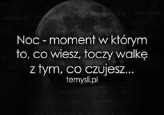 Noc moment w którym to, co wiesz Daily Quotes, True Quotes, Motivational Quotes, Funny Quotes, Inspirational Quotes, Saving Quotes, Some Words, Motto, Quotations