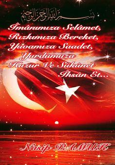 Îmânımıza Selâmet  Rızkımıza Bereket  Yuvamıza Saadet      Yurdumuza  Huzur Ve Sükûnet             Îhsân Et...