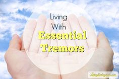 Living With Essential Tremors - Living the Diagnosis Tremors Hand, Essential Tremors, Cure Diabetes Naturally, Hand Therapy, For Your Health, What Is Life About, Natural Cures, Chronic Illness, The Cure