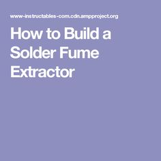 How to Build a Solder Fume Extractor