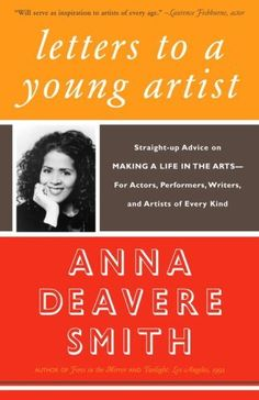Letters to a Young Artist: Straight-Up Advice on Making a Life in the Arts--For Actors, Performers, Writers, and Artists of Every Kind by Anna Deavere Smith, http://www.amazon.co.uk/dp/1400032385/ref=cm_sw_r_pi_dp_iXMytb1WPNR4S