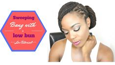 Sweeping Bang with a Low Bun Loc Hairsstyle Tutorial/Jungle Barbie