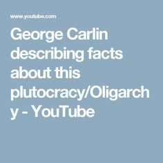 George Carlin describing facts about this plutocracy/Oligarchy - YouTube