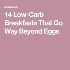 14 Low-Carb Breakfasts That Go Way Beyond Eggs