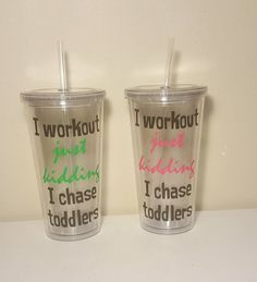 I work out just kidding I chase toddler Tumbler This is a true work out. How do they have so much energy?! 20 oz double wall acrylic personalized tumbler with straw. Perfect for anybody who likes to h