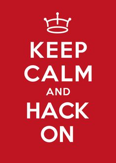 Keep Calm and Hack On. #hackstrong