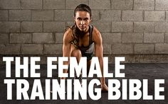 The Female Training Bible. Everything you need to get the sexy body you desire! Bodybuilding.com
