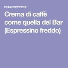Crema di caffè come quella del Bar (Espressino freddo)