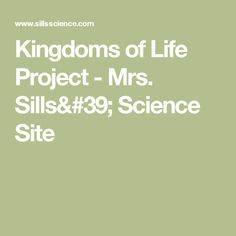 Kingdoms of Life Project - Mrs. Sills' Science Site