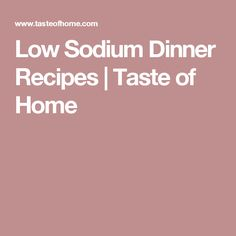 Low Sodium Dinner Recipes | Taste of Home