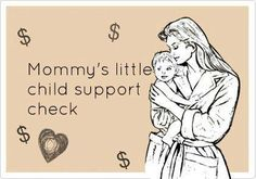 "It's really sad when women use their children just for money! Get a damn job you lazy bitch, support your children too!! You're not ""independent"" if you rely on welfare and child support and don't have a job!!!!"