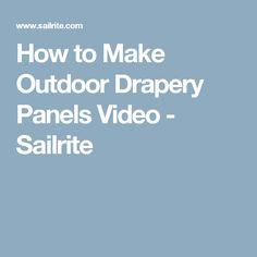 How to Make Outdoor Drapery Panels Video - Sailrite