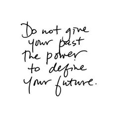 Do not give your past the power to define your future | Daily ...