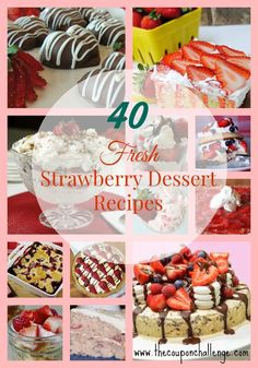 40 Fresh Strawberry Dessert Recipes - perfect for using all those just picked berries!
