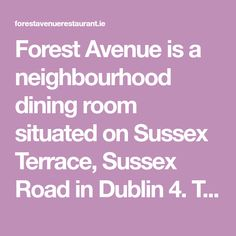 Forest Avenue is a neighbourhood dining room situated on Sussex Terrace, Sussex Road in Dublin The restaurant is run by passionate husband and wife team John and Sandy Wyer. Restaurants In Dublin, Terrace, The Neighbourhood, Dining Room, Husband, Eat, Ireland, Dinner Room, Patio
