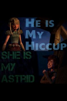 Hiccstrid. He is my Hiccup. She is my Astrid.