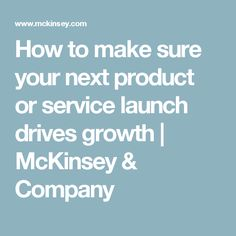 How to make sure your next product or service launch drives growth | McKinsey & Company
