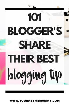 101 Blogger's Share Their Best Blogging Tip