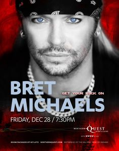 Bret Michaels - With his recognizable good looks and acclaimed songwriting skills, Michaels fronted the hugely successful glam-rock band Poison.  In both the group and his successful solo career, he parlayed feel-good party anthems and sensitive ballads into genre-defining hit singles. Along with his current reality TV star status Michaels remains one of rock's biggest bad boys in the business and brings an electrifying show! Northern Quest Resort & Casino, Spokane WA