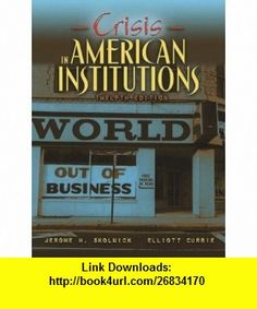 Crisis in American Institutions, 12th Edition (9780205371488) Jerome H. Skolnick, Elliot Currie , ISBN-10: 0205371485  , ISBN-13: 978-0205371488 ,  , tutorials , pdf , ebook , torrent , downloads , rapidshare , filesonic , hotfile , megaupload , fileserve