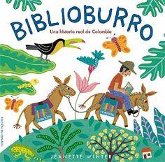BIBLIOBURRO Jeanette Winter  Ésta es una historia real que sucede en Colombia.  El maestro Luis, un día decide cargar sus dos burros, Alfa y Beto, con libros, para llevarlos a los niños que, por vivir en alejadas zonas rurales, no tienen acceso a ellos. Desde entonces, recorre el país con su biblioteca ambulante.