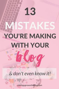 We all make mistakes. Here are 13 mistakes you're making with your blog without even knowing they're happening, + tips on how to fix them.