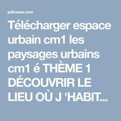 Télécharger espace urbain cm1 les paysages urbains cm1 é THÈME 1 DÉCOUVRIR LE LIEU OÙ J 'HABITE PDF | PdfCours.com